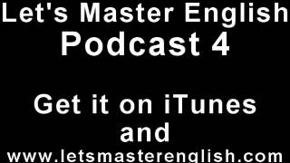 Let's Master English: Podcast 4 (an ESL podcast) (an English radio show!!)