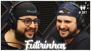 FUTIRINHAS - Flow Podcast #197