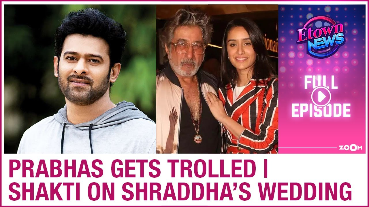 Prabhas gets trolled by netizens | Shakti Kapoor on Shraddha's wedding | E-Town News