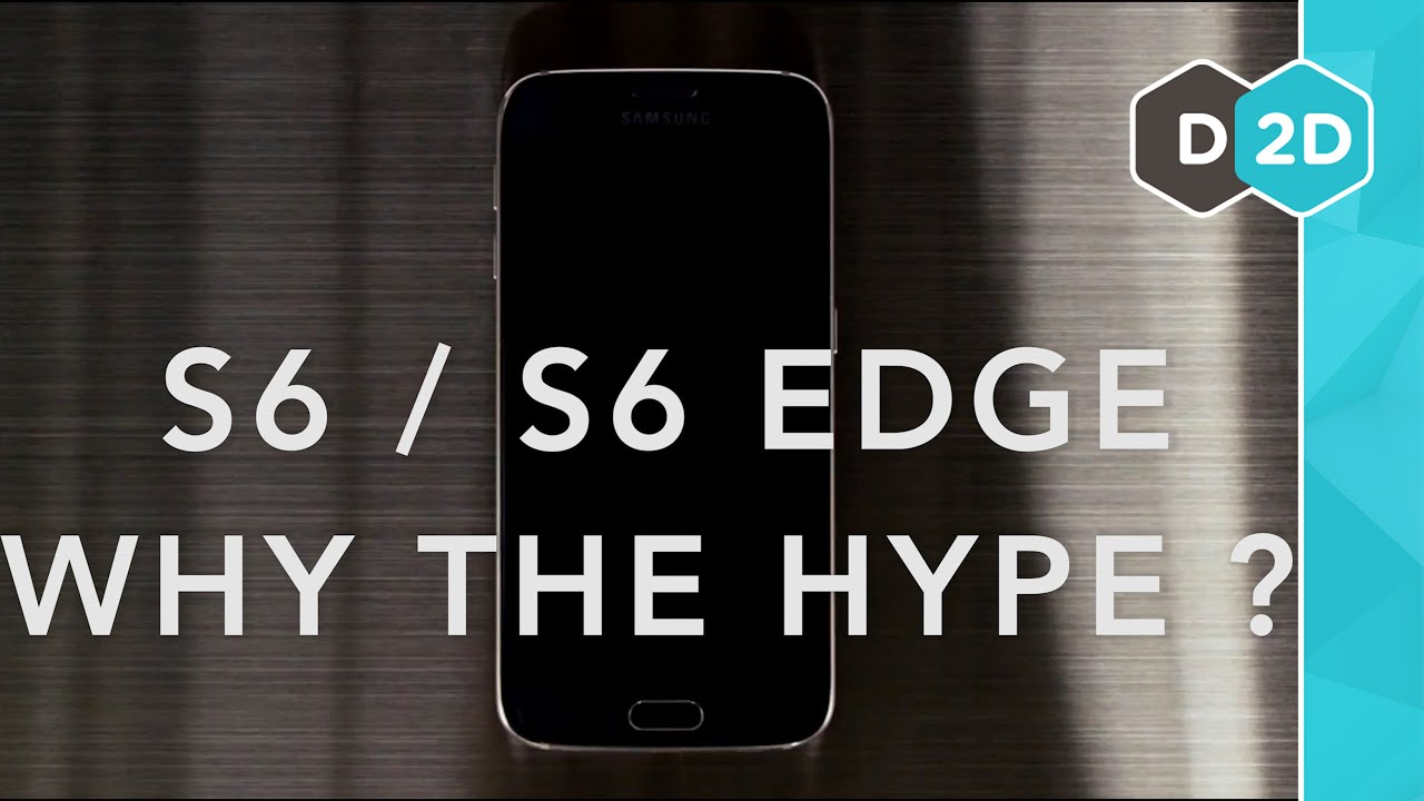 Why the hype? - Samsung S6 and S6 Edge