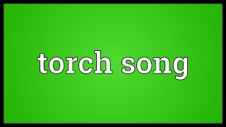Torch song Meaning