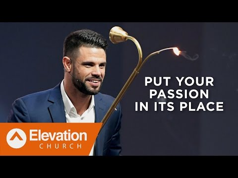 Put Your Passion In Its Place | Pastor Steven Furtick
