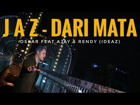 JAZ - Dari Mata (Cover) - Oskar feat Ajay & Rendy (IDEAZ)