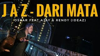 Jaz - Dari Mata  Cover  - Oskar Feat Ajay & Rendy  Ideaz