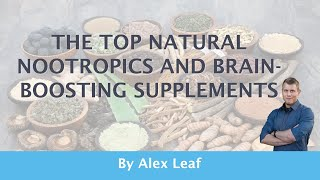 The Top Natural Nootŗopics and Brain Boosting Supplements by Alex Leaf