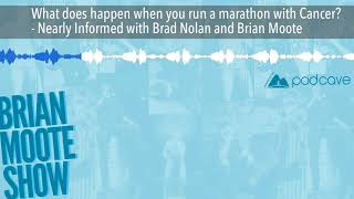 What does happen when you run a marathon with Cancer? - Nearly Informed with Brad Nolan and Brian M