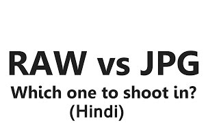 RAW vs JPG - Raw & Jpeg Difference (Hindi)