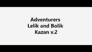 Adventurers Lelik and Bolik Kazan v.2