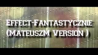 Effect Fantastycznie (MateuszM Version) 2014 thumbnail