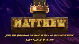 Matthew 7:15-29 | False Prophets and Firm Foundations - (LIVE!)