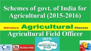 Agricultural Field Officer Current Affairs 1 - Schemes of Govt. of India for Agricultural (2015-16)
