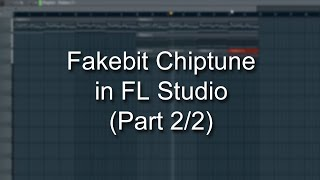 Making Fakebit Chiptune in FL Studio (Part 2/2)