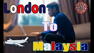 My Journey from London to Malaysia during the Pandemic 2020 | Channel Update