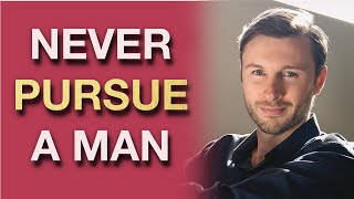 5 Reasons Why Women Should NEVER Pursue A Man (Male Psychology Insights)