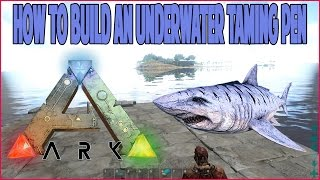 Ark Survival Evolved - How To Build Underwater Taming Pen With Raft