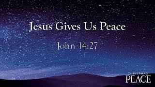 12/13/20 - Jesus Gives Peace (John 14:27)