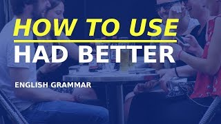 How to use HAD BETTER - English grammar