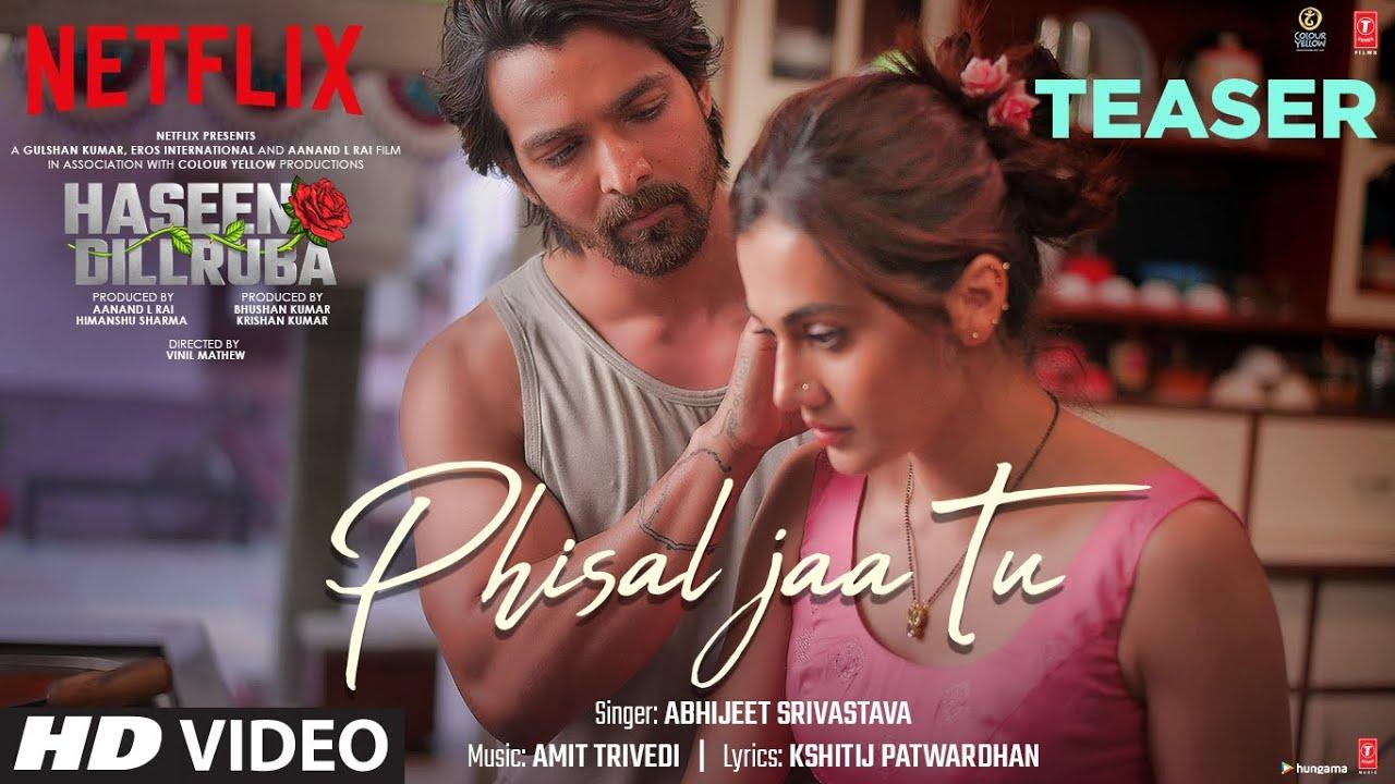 Phisal Jaa Tu Teaser: Haseen Dillruba | Taapsee P,Vikrant M, Harshvardhan R|Amit Trivedi, Abhijeet S