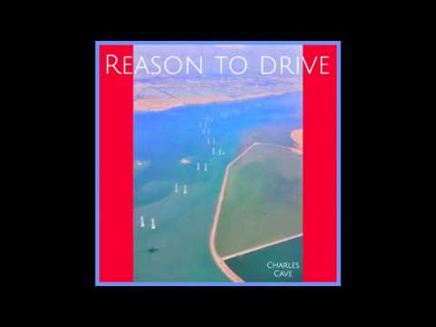 Charles Cave - Reason To Drive