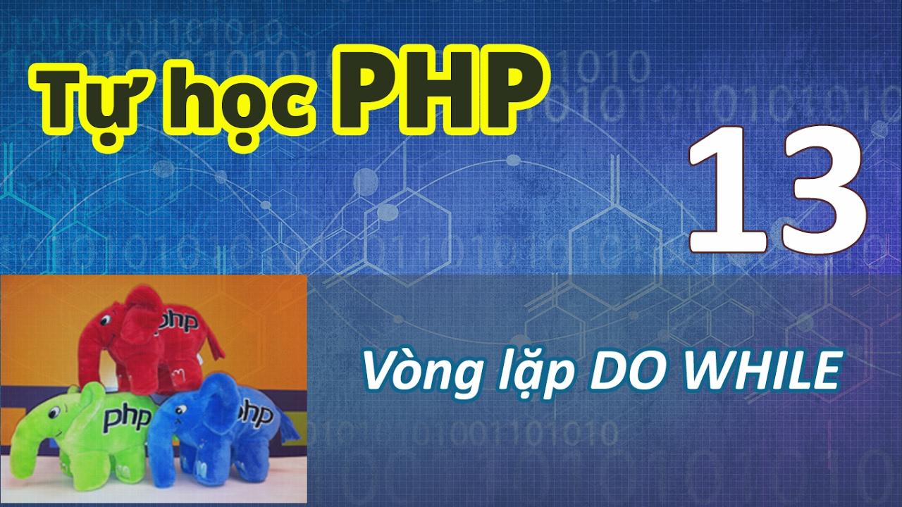Tự học PHP - 13 Vòng lặp - 04  Do While