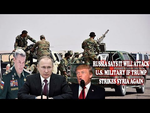 RUSSIA SAYS IT WILL ATTACK U.S. MILITARY IF TRUMP STRIKES SYRIA AGAIN || World News Radio