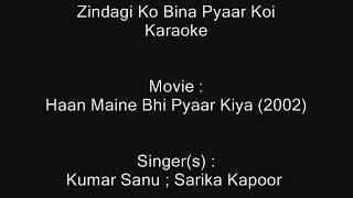 Zindagi Ko Bina Pyaar Koi - Karaoke - Haan Maine Bhi Pyaar Kiya (2002) - Kumar Sanu ; Sarika Kapoor