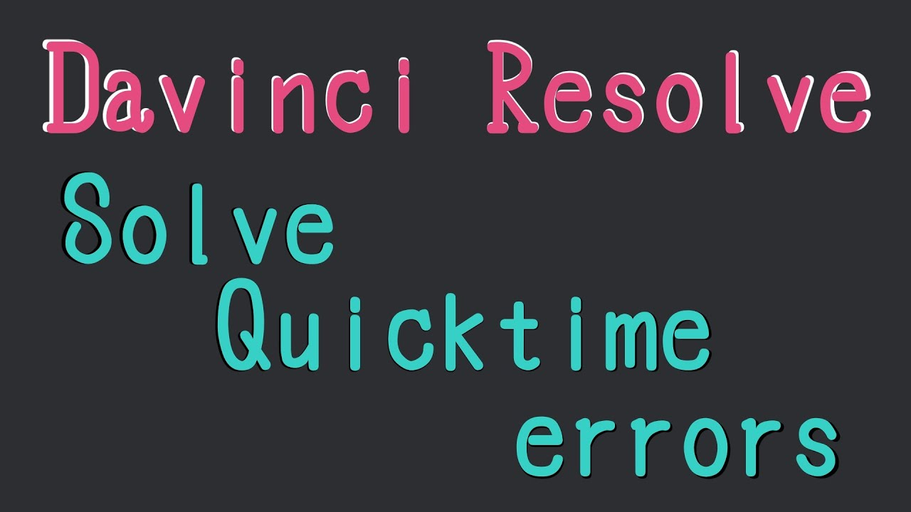 DaVinci Resolve】How to solve the error of Quicktime Encoder and