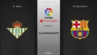 Calentamiento R. Betis vs FC Barcelona