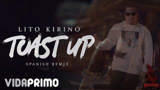 Lito Kirino - Toast Up (Spanish Remix)💧👑 [Official Video]