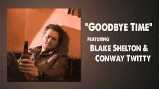 Blake Shelton and Conway Twitty Goodbye Time YouTube Videos