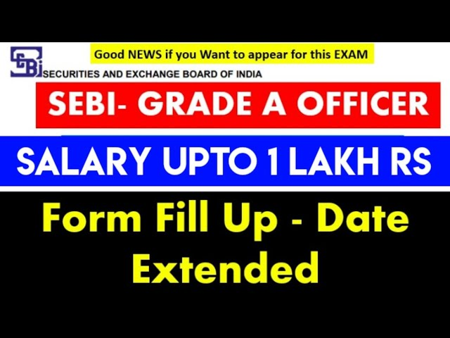 SEBI GRADE A OFFICER - 147 Post, salary upto 1 lakh - Date आगे बढ़ गई है 30 april तक Apply करे