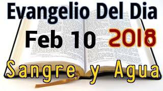 Evangelio Del Dia- Sabado 10 Febrero 2018- Sangre y Agua