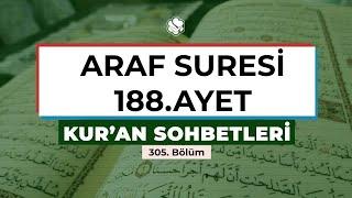 Kur'an Sohbetleri | ARAF SURESİ 188. AYET