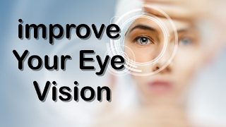 How To Save Your Vision Improve Eye Sight Tips with Naturall things
