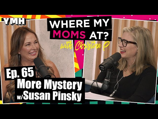 Ep. 65 More Mystery w/ Susan Pinsky | Where My Moms At Podcast