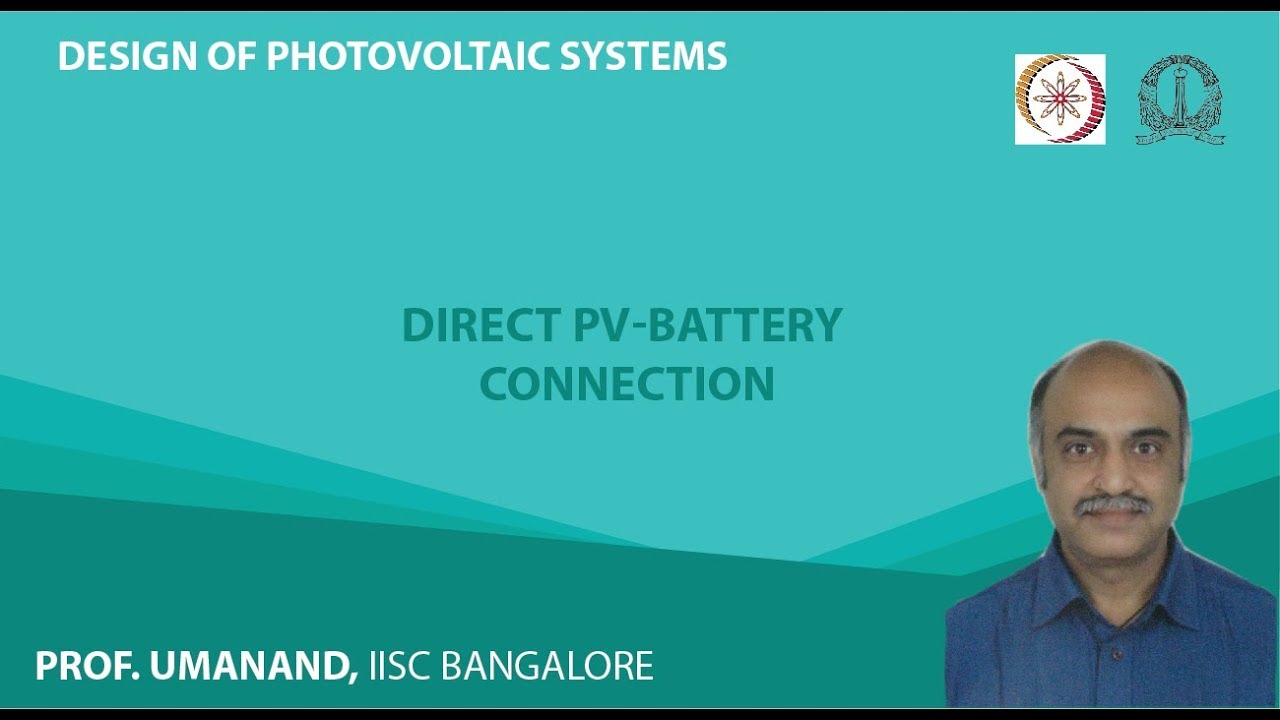 Design Of Photovoltaic Systems Prof L Umanand Iisc Bangalore Lecture 72 Direct Pv Battery Connection