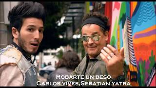Carlos vives , Sebastian yatra - Robarte un beso  (letra) Audio Original