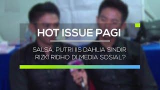 Video Salsa, Putri Iis Dahlia Sindir Rizki Ridho di Media Sosial - Hot Issue Pagi download MP3, 3GP, MP4, WEBM, AVI, FLV Oktober 2017