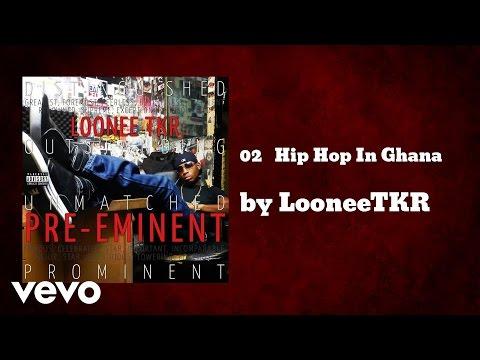 LooneeTKR - Hip Hop In Ghana (AUDIO)