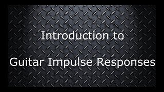 Introduction To Guitar Impulse Responses - Cabinet Simulation (samples Included)