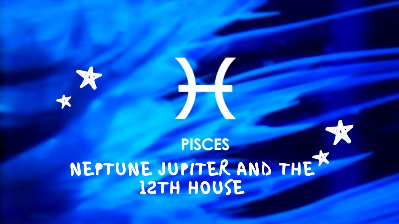 Pisces Neptune Jupiter and the 12th House - YouTube