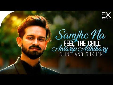 Samjho Na   Cover   Feel The Chill   Antarip Adhikary   Shine   Sukhen   SalmanXavier