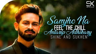 Samjho Na | Cover | Feel The Chill | Antarip Adhikary | Shine | Sukhen | SalmanXavier