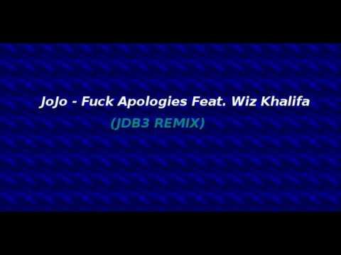 JoJo -  Fuck Apologies (Feat) Wiz Khalifa (JDB3 REMIX)