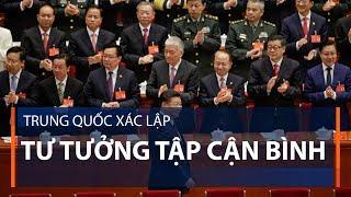 Trung Quốc xác lập tư tưởng Tập Cận Bình   VTC1