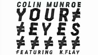 "Colin Munroe - ""Your Eyes"" feat. K.Flay"