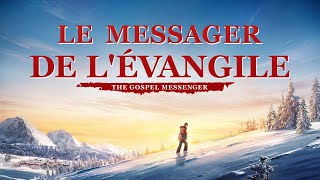 Porter la croix et répandre l'évangile du royaume « Le Messager de l'Évangile » Film chrétien VF