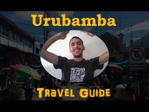 Urubamba Peru Travel Guide : Why You Should Visit Urubamba