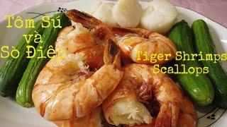 Ăn Tôm Sú và Sò Điệp- Tiger Shrimps and Scallops