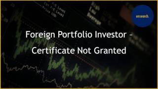 Foreign Portfolio Investor - Certificate Not Granted